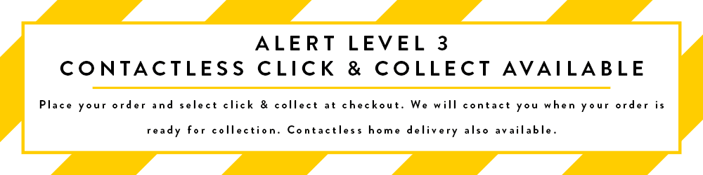 Alert Level 3 Contactless Click & Collect Available. Place your order and select click& collect at checkout. We will contact you when your order is ready for collection. Contactless home delivery also available.